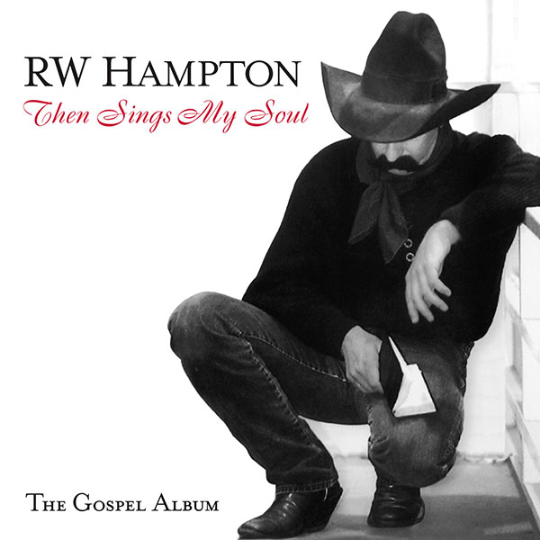 Then Sings My Soul - R.W. Hampton